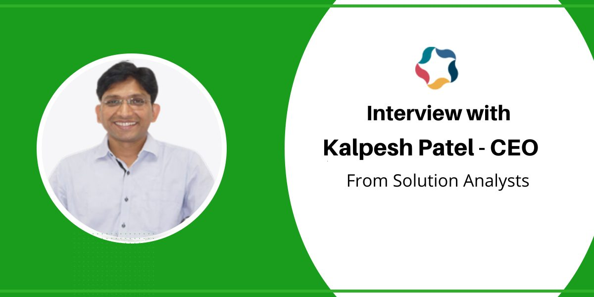 Interview With Solution Analysts' CEO 'Kalpesh Patel'