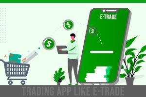 How Much it Cost to Create a Trading App Like E-Trade?