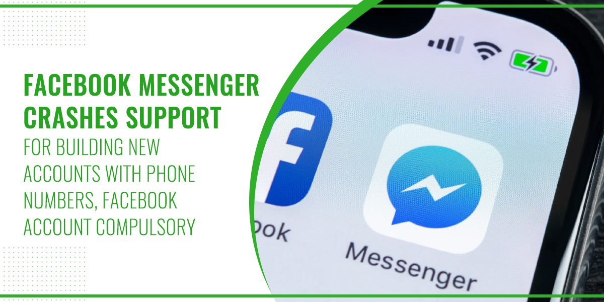 Facebook Messenger Crashes Support for Building New Accounts with Phone Numbers, Facebook Account Compulsory