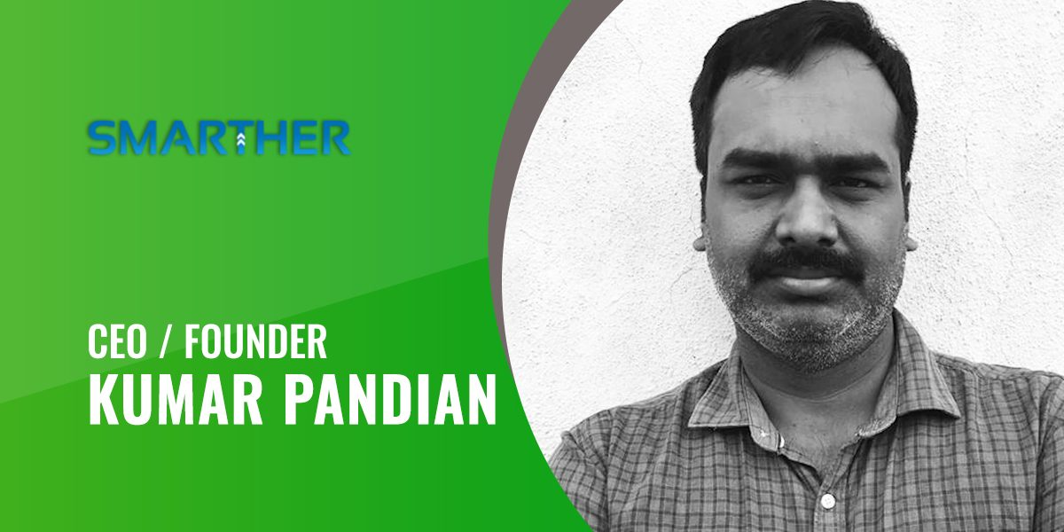 Interview with Smarther Technologies's CEO 'Kumar Pandian'