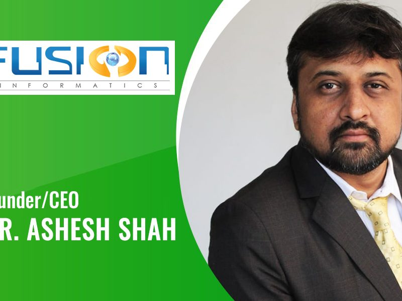 Interview With Fusion Informatics CEO 'Ashesh Shah'