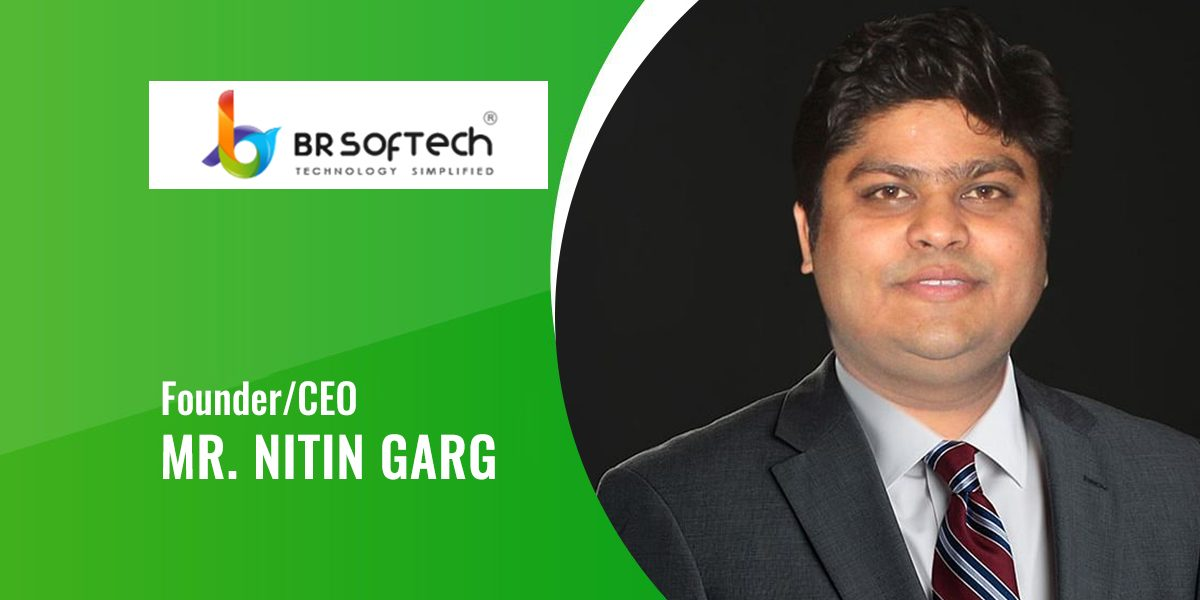 Interview With BR Softech CEO 'Nitin Garg'