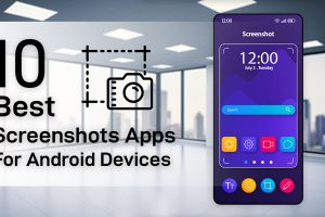 10 Best Screenshots Apps For Android Devices