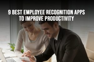 9 Best Employee Recognition Apps To Improve Productivity