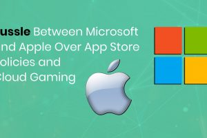 Tussle Between Microsoft And Apple Over App Store Policies And Cloud Gaming