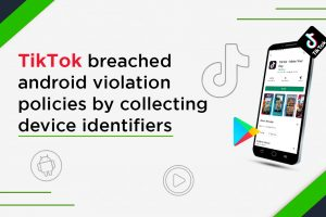 TikTok Breached Android Violation Policies By Collecting Device Identifiers