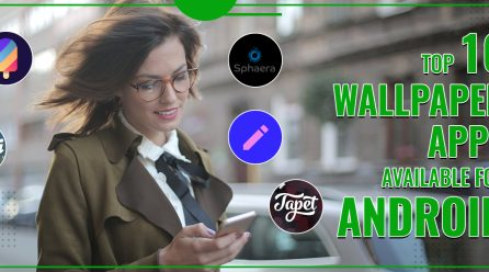 Top 10 Wallpaper Apps Available For Android