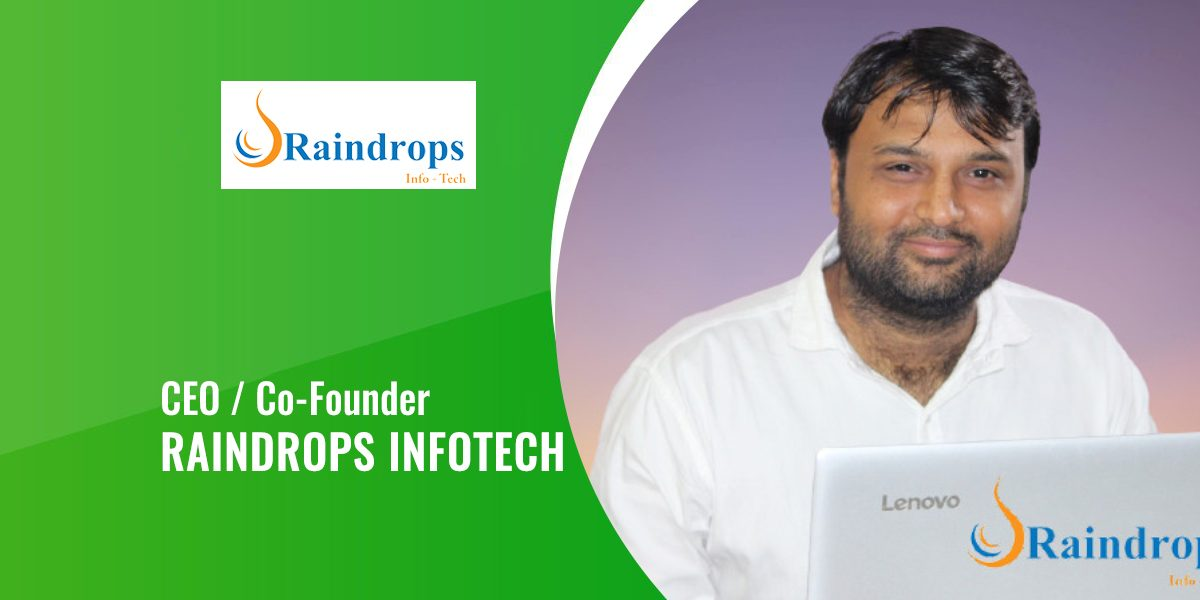 Interview With Bharat Koria, CEO and Co-founder of Raindrops Infotech