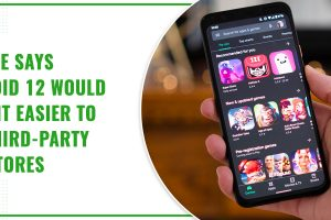 Google Says Android 12 Would Make It Easier To Use Third-Party App Stores