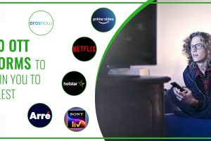 Top 10 OTT Platforms to Entertain You To The Fullest