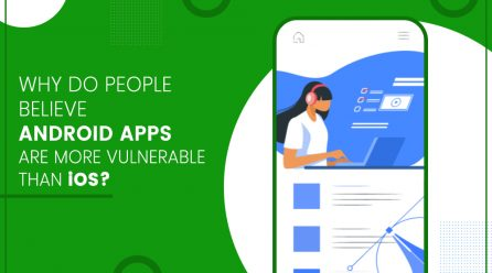 Why do People believe Android Apps Are More Vulnerable Than iOS?