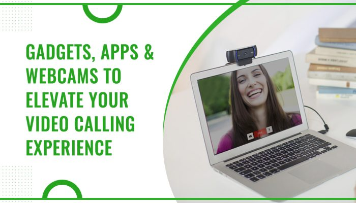 Gadgets, Apps And Webcams To Elevate Your Video Calling Experience