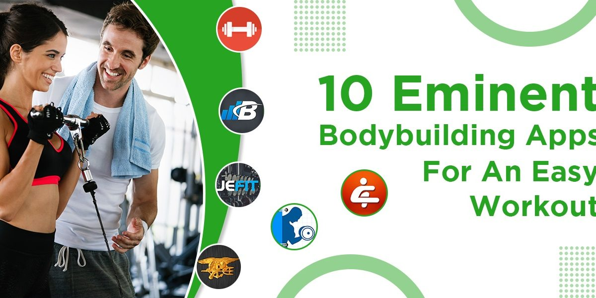 10 Eminent Bodybuilding Apps For An Easy Workout