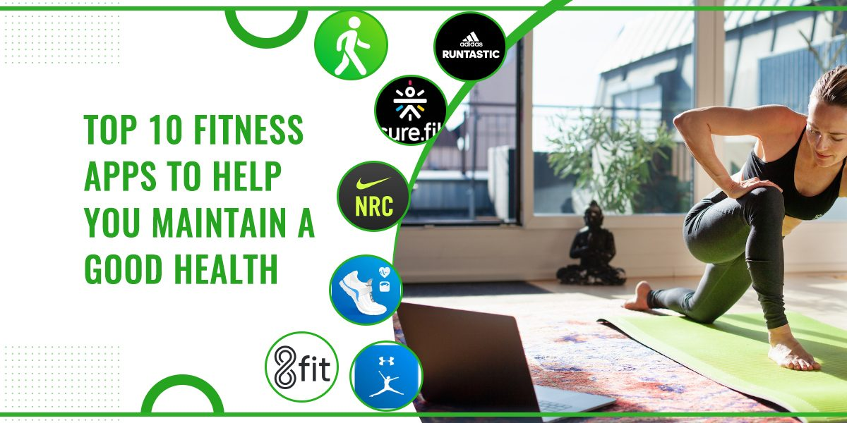Top 10 Fitness Apps To Help You Maintain A Good Health