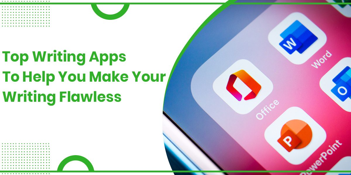 Top Writing Apps To Help You Make Your Writing Flawless