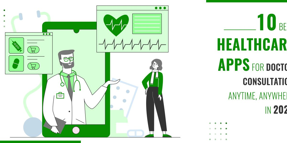 10 Best Healthcare Apps for Doctor Consultation Anytime, Anywhere in 2021