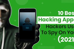 10 Best Hacking Apps Hackers Use To Spy On You [2021]