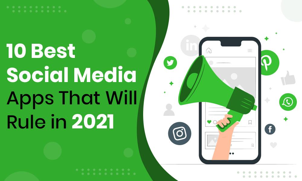 10 Best Social Media Apps That Will Rule in 2021